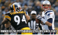 OTOMBRADYSEGO  OWNER OFTHE PITTSBURGH STEELERS SINCE 2002 Tom Brady