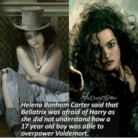 Memes, Word, and Old: otter  et Diam  Helena Bonham Carter said that  Bellatrix was afraid of Harry as  she did not understand how a  17 year old boy was able to  overpower Voldemort. Describe Bellatrix in one word! 💗 Fact from: @thehpfacts! 💖 Comment '😍' if you knew this fact and '😮' if you didn't. • Potterheads⚡count: 105,049