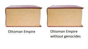 Empire, History, and Ottoman: Ottoman Empire  Ottoman Empire  without genocides Satire post, please dont ban me!