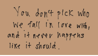Fall, Love, and Who: ou dont plcK who  We fall In love with  likt it sh ould