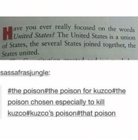 { funnytumblr textposts funnytextpost tumblr funnytumblrpost tumblrfunny followme tumblrfunny textpost tumblrpost haha}: ou ever really focused on the words  nited States? The United States is a union  of States, the several States joined together, the  ave y  States united  sassafrasjungle  #the poison#the poison for kuzco#the  poison chosen especially to kill  kuzco#kuzco's poison#that poison { funnytumblr textposts funnytextpost tumblr funnytumblrpost tumblrfunny followme tumblrfunny textpost tumblrpost haha}