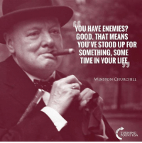 Life, Memes, and Good: OU HAVE ENEMIES?  GOOD. THAT MEANS  YOU'VE STOOD UP FOR  SOMETHING, SOME  TIME IN YOUR LIFE  WINSTON CHURCHILL  TURNING  POINT USA