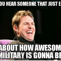 Memes, 🤖, and Hearing: OU HEAR SOMEONE THAT JUST E  ABOUT HOW AWESOM  MILITARY IS GONNABE