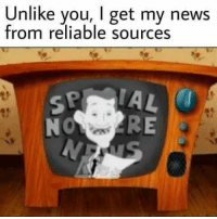 Memes, 🤖, and Matte: ou, I get my news  from reliable sources Only the best of the best.  ~Matt
