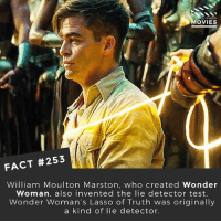 Memes, Movies, and Camera: OU KNOW  MOVIES  FACT #253  William Moulton Marston, who created Wonder  Woman, also invented the lie detector test.  Wonder Woman's Lasso of Truth was originally  a kind of lie detector. Who would you use the Lasso of Truth on? ⚡️ . . . . All credit to the respective film and producers. movie movies film tv camera cinema fact didyouknow moviefacts cinematography screenplay director actor actress act acting movienight cinemas watchingmovies hollywood bollywood didyouknowmovies