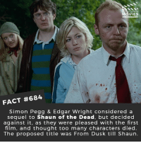 Memes, Movies, and Netflix: OU KNOw  VIES  FACT #684  Simon Pegg & Edgar Wright considered a  sequel to Shaun of the Dead, but decided  against it, as they were pleased with the first  film, and thought too many characters died.  The proposed title was From Dusk till Shaun. Do you wish this would happen or would it ruin it? 🎥 • • • • Double Tap and Tag someone who needs to know this 👇 All credit to the respective film and producers. movie movies film tv cinema fact didyouknow moviefacts cinematography screenplay director movienight shrooms hollywood netflix didyouknowmovies academyawards shaunofthedead zombies thewalkingdead invasion apocalypse @edgarwright babydriver