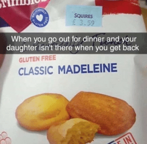 Memes, Free, and Gluten: ou  SQUIRES  3.59  When you go out for dinner and your  daughter isn't there when you get back  GLUTEN FREE  CLASSIC MADELEINE