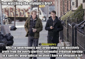 Target, Tumblr, and Blog: ou watchingtheolympics bro?  fNisforioluntary  Why, sogovernments and corporations can massively  profit fromthe overly glorified nationalist tribalism worship  toa specificgeogranhicallocationI havemoallegiance to? capacity:  Me