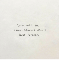 Forever, Okay, and Will: ou will be  okay. Storms olon't  last forever.