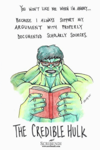 Http, Com, and Source: OU WON'T LIKE ME WHEN IM ANER..  BECAUSE ALWAYS SUPPORT MY  DocUMENTED ScHoLARLY SouRCES.  ARGUMENT WITH PROPERLY  HECEDLEHUlk  SCRIBENDI  www.scribendi.com source: http://scribendi.com/