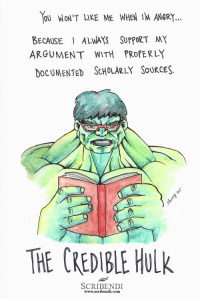 Hulk, Com, and Www: OU WON'T LIKE ME WHEN IM ANGR.Y  BECAUSE ALWAYS SUPPORT MY  DOCUMENTED ScHoLARLY SouRCES.  ARGUMEN T WITH PROPERLY  THE CREDIBLE HULk  SCRIBENDI  www.scribendi.com