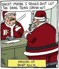 OUCH!! MAYBE I SHoULD JUST LET  THE DANG THING GRoW OUT  2/22  ORIGINS OF  SAINT NIcK He grew out his beard just in the Nick of time.  #UnKNOWN_PUNster