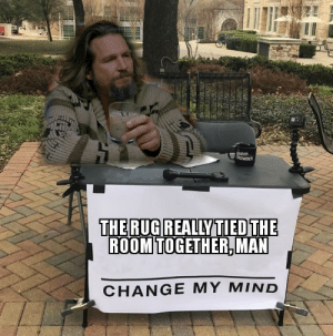 Change, Mind, and Man: OUDER  CROWDER  THE RUGREALLY TIEDTHE  ROOM TOGETHER,MAN  CHANGE MY MIND  ESH  SUR ..