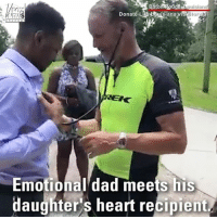 Dad, Memes, and Heart: ouge Louisian  Donate Lite Louisianavia  Emotional dad meets hiS  daughter's heart recipient The father of a young organ donor visited the man who received his daughter's heart, and was able to listen to it beat – on Father's Day.
