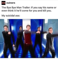 baby bye bye bye 😂😂💀: Ouiners  NO FUN  The Bye Bye Man Trailer: If you say his name or  even think it he'll come for you and kill you.  My suicidal ass: baby bye bye bye 😂😂💀