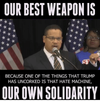 Memes, 🤖, and The Thing: OUR BEST WEAPON IS  BECAUSE ONE OF THE THINGS THAT TRUMP  HAS UNCORKED IS THAT HATE MACHINE,  OUR OWN SOLIDARITY People are afraid. People are in pain. People are confused. We understand. There's about a month until we enter a world of uncertainty. That's why we have to stand together.