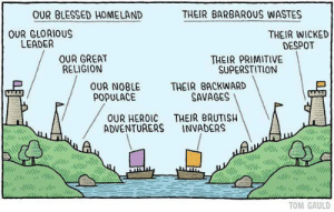 fuckyeahdialectics: Nationalism: OUR BLESSED HOMELAND  THEIR BARBAROUS WASTES  OUR GLORIOUS  LEADER  THEIR WICKED  DESPOT  OUR GREAT  RELIGION  THEIR PRIMITIVE  SUPERSTITION  OUR NOBLE THEIR BACKWARD  POPULACE  SAVAGES  OUR HEROIC THEIR BRUTISH  ADVENTURERS INVADERS  TOM GAULD fuckyeahdialectics: Nationalism