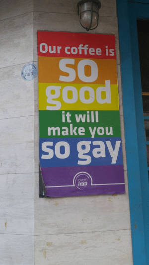 witchofeindor:  My exact kinda coffee(King George Street, Tel Aviv, Israel): Our coffee is  SO  Uףשו  קפה  good  OOd  it will  make you  So gay  שוט  קפה witchofeindor:  My exact kinda coffee(King George Street, Tel Aviv, Israel)