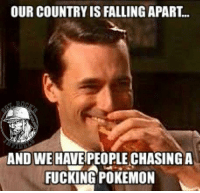 No Fun for Anyone!: OUR COUNTRY IS FALLING APART  TRO  MAND WE HAVE CHASING A  FUCKING POKEMON No Fun for Anyone!