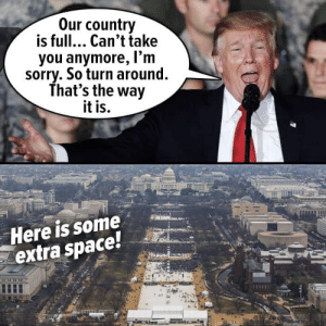 Memes, Sorry, and Space: Our country  is full... Can't take  you anymore, l'm  sorry. So turn around.  That's the way  it is.  Here is some  extra space! Oh, look! We found some extra space!