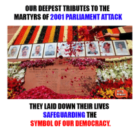 Memes, Indian, and Democracy: OUR DEEPEST TRIBUTES TO THE  MARTYRSOF2001 PARLIAMENT ATTACK  InDIAn  THEY LAID DOWN THEIR LIVES  SAFEGUARDING THE  SYMBOL OF OUR DEMOCRACY Big salute to them. #ParliamentAttack