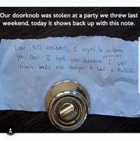 Memes, Party, and Today: Our doorknob was stolen at a party we threw last  weekend, today it shows back up with this note.  Deas  up tat  took you doof tbeb. I wa  Was Follow @memezar he always posts 🔥🔥