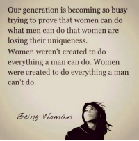 #InternationalWomensDay: Our generation is becoming so busy  trying to prove that women can do  what men can do that women are  losing their uniqueness.  Women weren't created to do  everything a man can do. Women  were created to do everything a man  can't do.  Being Woman #InternationalWomensDay