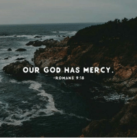 Comment amen if you believe that our is a merciful God.: OUR GOD HAS MERCY  ROMANS 9:18 Comment amen if you believe that our is a merciful God.