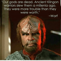 "God, Jesus, and Memes: ""Our gods are dead. Ancient Klingon  warriors slew them a millenia ago.  They were more trouble than they  were worth.""  Worf From Atheist Jesus Resurrected."