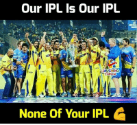 Indianpeoplefacebook, Ipl, and Csk: Our IPL s Our IPL  BEN  von  AUGHİNG  None Of Your IPL #CSK #CSKvSRH #IPLfinal #IPL11