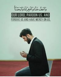 Love, Memes, and Forgiveness: OUR LORD, PARDON US, AND  FORGIVE US AND HAVE MERCY ON US O Allah, You are Most Forgiving, and You love forgiveness; so please forgive us. And guide use all to the path you love. Ameen
