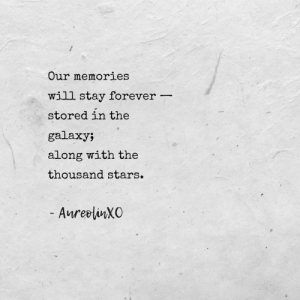 Stored: Our memories  will stay forever  stored in the  galaxy;  along with the  thousand stars.  - AnreliXO