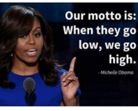 The classiest First Lady there ever was ❤🇺🇸: Our motto is:  When they go  low, we go  high.  -Michelle Obama The classiest First Lady there ever was ❤🇺🇸