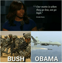 Michelle Obama, Obama, and Lowes: Our motto is when  they go low, we go  high  Michelle Obama  oo  BUSH  OBAMA Hellfire Missiles with a Human Face