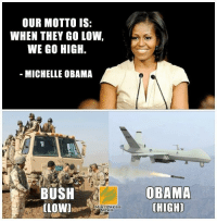 When They Go Low We Go High: OUR MOTTO IS:  WHEN THEY GO LOW,  WE GO HIGH.  MICHELLE OBAMA  BUSH  (LOW)  MINT PRESS  OBAMA  HIGH]