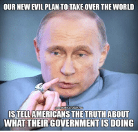 Memes, Treason, and 🤖: OUR NEW EVIL PLAN TO TAKE OVER THE WORLD  www.MURICATODAY COM  ISTELL  THE TRUTH ABOUT  WHAT THEIRGOVERNMENT IS DOING Truth is treason in an empire of lies!  Follow us for more: Murica Today