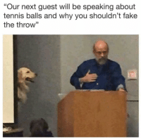 """I've heard he's a really captivating speaker: """"Our next guest will be speaking about  tennis balls and why you shouldn't fake  the throw"""" I've heard he's a really captivating speaker"""