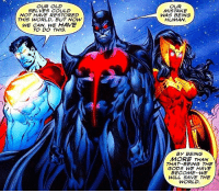 Memes, Superman, and Wonder Woman: OUR OLD  SELVES COULD  NOT HAVE RESTORED  THIS WORLD, BUT NOW  WE CAN, WE HAVE  TO DO THIS.  OUR  MISTAKE  WAS BEING  HUMAN.  BY BEING  MORE THAN  THAT BEING THE  GODS WE HAVE  BECOME WE  WILL SAVE THE  WORLD. There is a DC Comic in which Batman, Superman and Wonder Woman become God's @memesofheroes