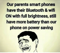 Bluetooth, Memes, and Parents: Our parents smart phones  have their Bluetooth & wif  ON with full brightness, still  have more battery than our  phone on power saving