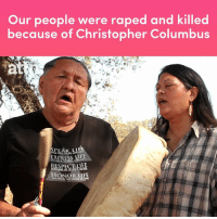 Life, Memes, and Live: Our people were raped and killed  because of Christopher Columbus  LIF  EIS  MEMBER AI  HONOR LIFE  LIVE WITH THEPONİS Gon Listen to what these people have to say about Christopher Columbus.