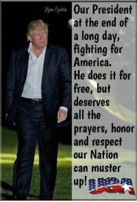 America, Memes, and Respect: Our President  at the end of  a long day,  fighting for  America.  He does it for  free, but  deserves  all the  prayers, honor  and respect  our Nation  can muster  up