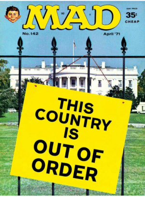 "The Simpsons, Tumblr, and Blog: OUR PRICE  35  IND  CHEAP  April '71  No. 142  THIS  COUNTRY  IS  OUTOF  ORDER mudwerks:  moretransistorssmashed:""The more things change…the more they stay the same…"" Mad magazine and the Simpsons seem to have anticipated this era of our US history…"