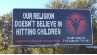 "Children, Http, and Religion: OUR RELIGION  DOESN'T BELIEVE IN  HITTING CHILDREN  PAID FOR BY  THE SATANIC TEMPLE  PROTECT CHILDREN PROJECT.COM <p>Found on r/pics via /r/MemeEconomy <a href=""http://ift.tt/2yRsy5X"">http://ift.tt/2yRsy5X</a></p>"