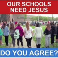 Memes, 🤖, and Schooled: OUR SCHOOLS  NEED JESUS  DO YOU AGREE?