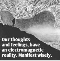 Love this via @awake_spiritual 🙌🏻: Our thoughts  and feelings, have  an electromagnetic  reality. Manifest wisely. Love this via @awake_spiritual 🙌🏻