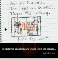 Memes, Tigger, and 🤖: our Zoo is d gail  The cages are  to gmaLL.  Tigger was crying  hate the visit  Sometimes children are wiser than the adults...  Weird World
