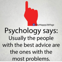 Advice, Life, and Best: OurHappyLifePage  Psychology says:  Usually the people  with the best advice are  the ones with the  most problems. <3 Happy Life