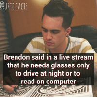 Do you have to wear glasses?: OURLEFACTS  Brendon said in a live stream  that he needs glasses only  to drive at night or to  read on computer Do you have to wear glasses?
