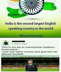 Seems legit… credits to u-YoUsEfIsSqUeAkY: oUsEflsSqueAk  India is the second largest English  speaking country in the world  #NeverStople arning  2 days ago  This is my pic in manchestar stadium  Graet place...  just met wane rooney and give him tip  abouot football Seems legit… credits to u-YoUsEfIsSqUeAkY