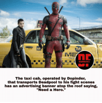 """Memes, Taxi, and 🤖: OUT  ME  DEADPOOL FACT5  The taxi cab, operated by Dopinder,  that transports Deadpool to his fight scenes  has an advertising banner atop the roof saying,  """"Need a Hero."""" What do you love most about deadpool ? deadpoolfacts wadewilson mercwithamouth dopinder ryanreynolds @vancityreynolds deadpoolnation deadpoolmovie marvelnation marvelfacts"""